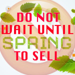 Waiting Until Spring To Sell Your Home Won't Help You